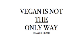 VEGANISM IS NOT THE ONLY WAY.