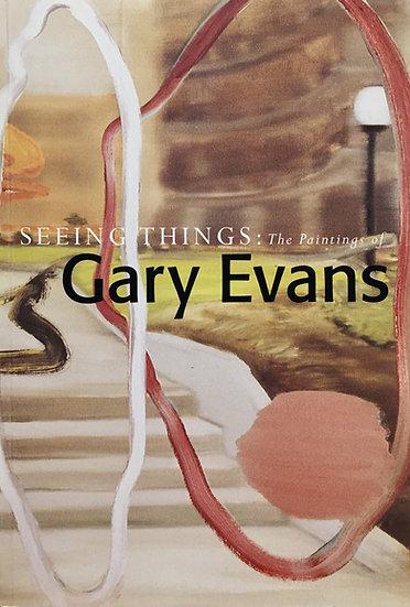 Seeing Things: The Paintings of Gary Evans