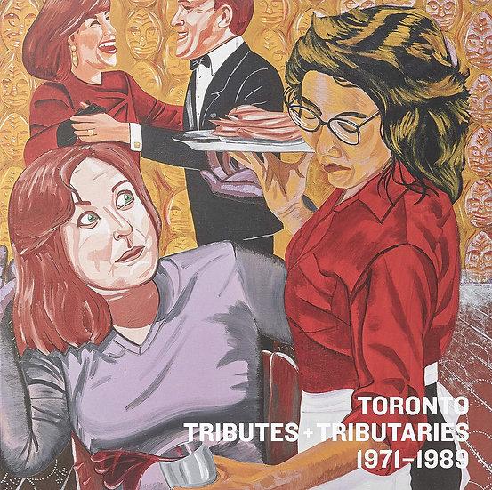 Toronto: Tributes + Tributaries, 1971-1989 (2018)
