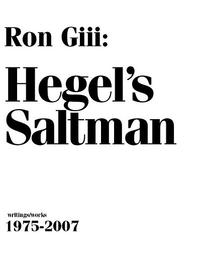 Ron Giii: Hegel's Salt Man: writings/works 1975-2007  (signed)