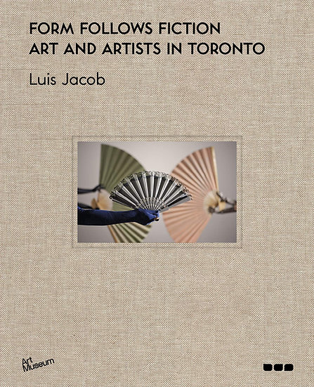 Form Follows Fiction: Art and Artists in Toronto (2020) by Luis Jacob (signed)