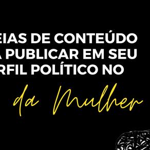 15 ideias de conteúdo para publicar em seu perfil político sobre o Dia da Mulher