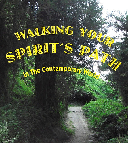 WALKING YOUR SPIRIT'S PATH   ... 12 Spiritual Mastery Mentoring Sessions