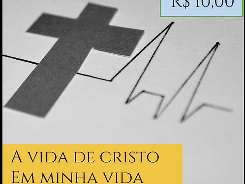 A VIDA DE CRISTO EM MINHA VIDA