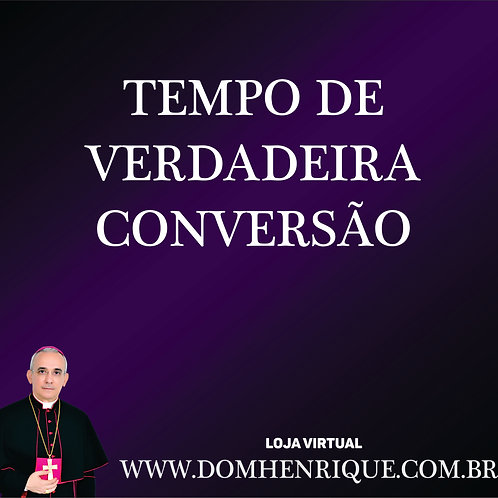 QUARESMA: TEMPO DE VERDADEIRA CONVERSÃO