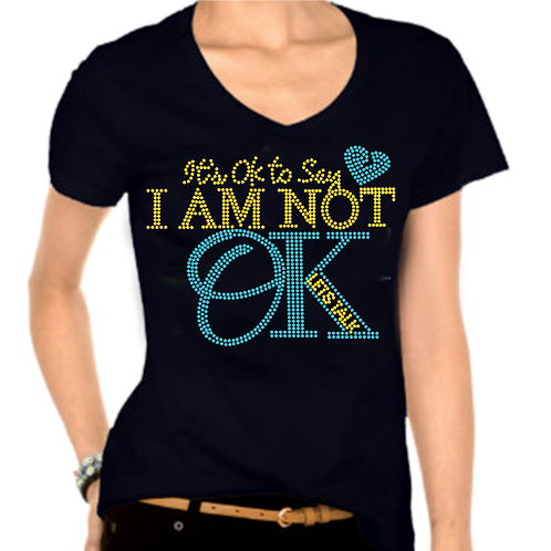 IT'S OK TO SAY I AM NOT OK  T-SHIRT Bling