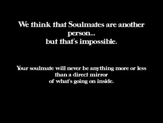We think that Soulmates are another person...