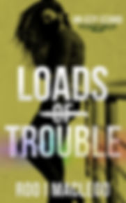 Loads of Trouble_bc2a.jpg