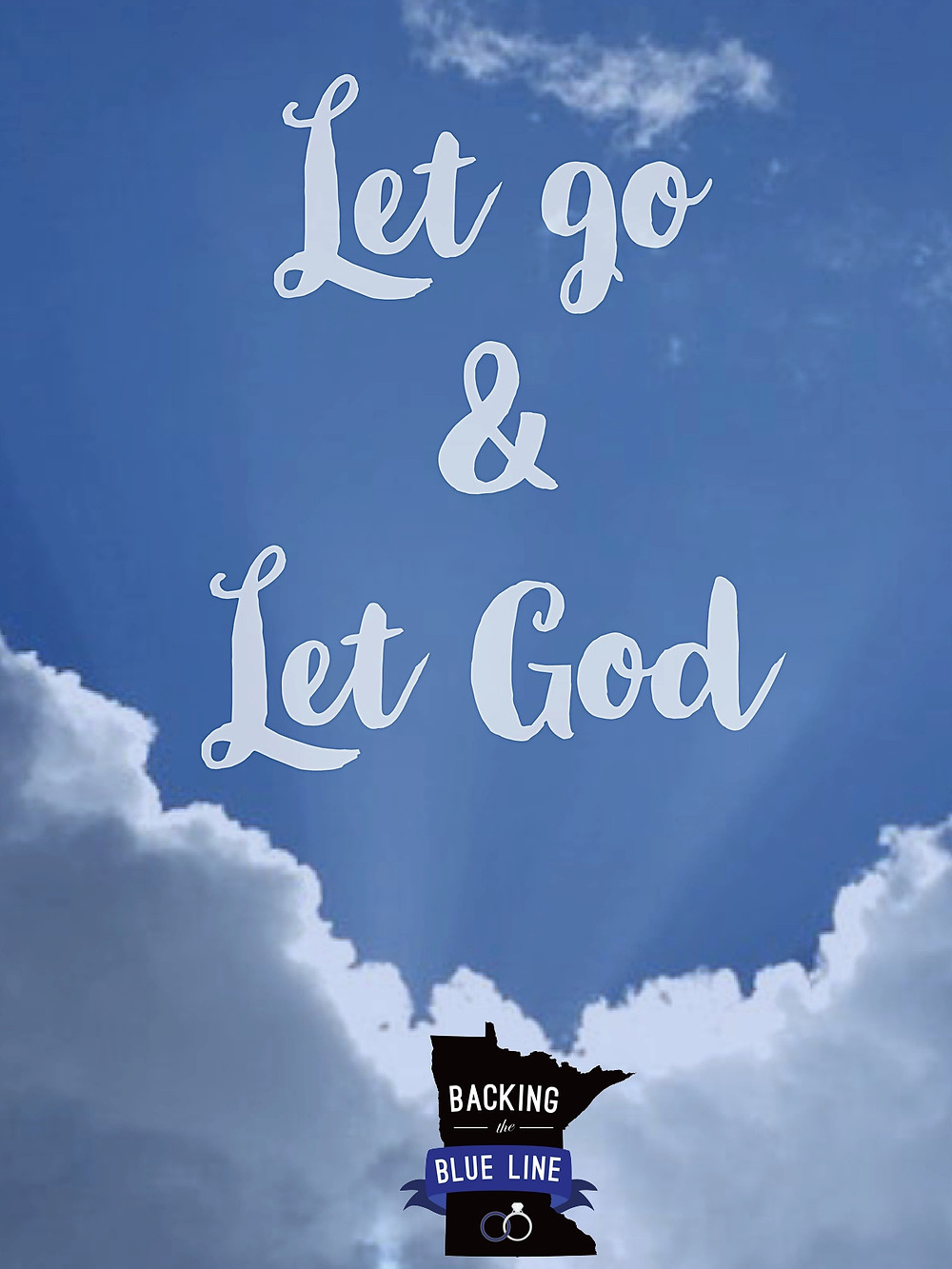 "Picture of blue sky with white clouds and the words ""Let go and Let God"" on it with the logo for backing the blue line,"