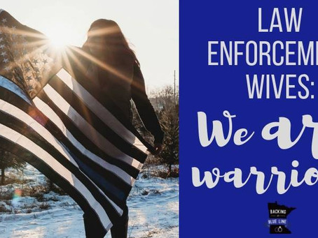 Law Enforcement Wives:  We ARE Warriors