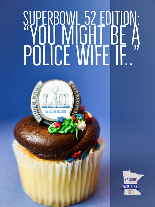 "photo of vanilla cupcake with chocolate frosting decorated with a fake SuperBowl 52 ring and red, white and blue sprinkles with title ""SuperBowl 52 Edition: You Might be a Police Wife If..."" in white letters on a blue background"