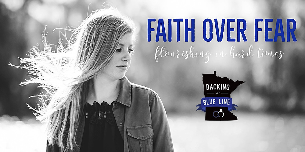 "Black and white photo of young woman with long hair blowing in the wind.  Text on photo reads ""faith over fear, flourishing during hard times"" and includes the logo for Backing the Blue Line."