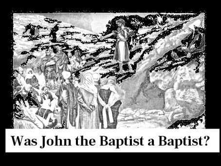 Was John the Baptist a Baptist?