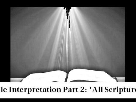 """Bible Interpretation Part 2: """"All Scripture"""""""