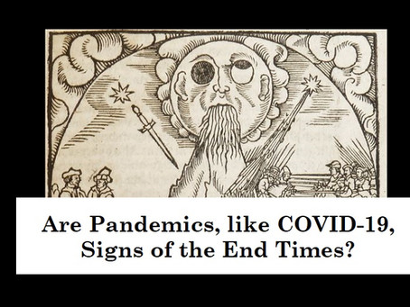 Are Pandemics signs of the End Times?