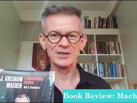 "Book Review: ""J. Gresham Machen: A Biographical Memoir"""