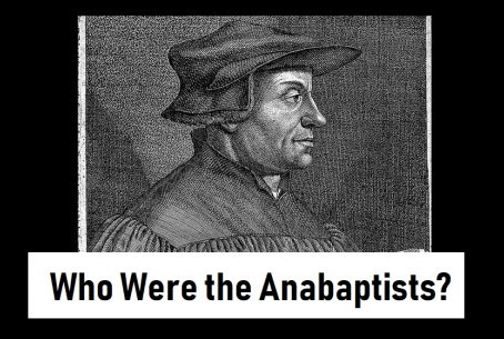 Who Were the Anabaptists?