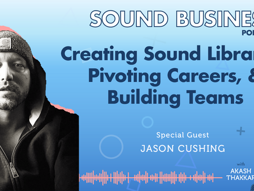 Creating Sound Libraries, Pivoting Careers, and Building Teams with Jason Cushing of SoundMorph