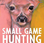 Small Game Hunting at the Local Coward Gun Club by Megan Gail Coles