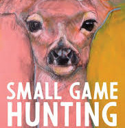 Small Game Hunting at the Local Coward Gun Club by Megan Gail Coles
