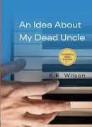 An Idea About My Dead Idea by K.R. Wilson