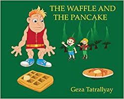 The  Waffle and the Pancake by Geza Tatrallyay