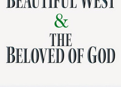 The Beautiful West and the Beloved of God by Michael Springate