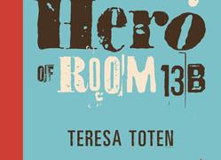 The Unlikely Hero of 13B by Teresa Toten