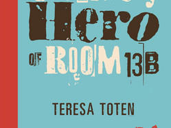 The Unlikely Hero of 13B by Teresa Toten