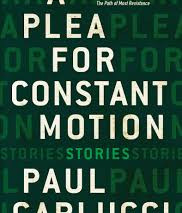 A Plea for Constant Motion by Paul Carlucci