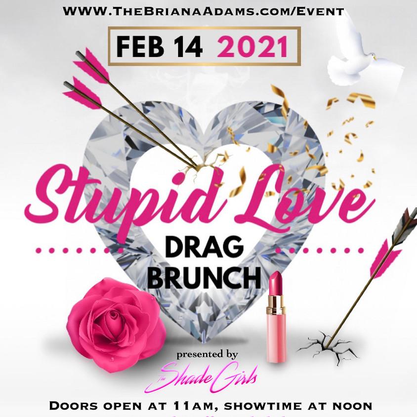 The Shade Girls Present: Stupid Love Drag Brunch