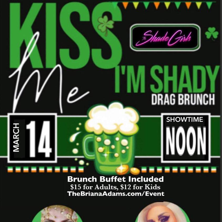 The Shade Girls Present: Kiss Me I'm Shady Drag Brunch