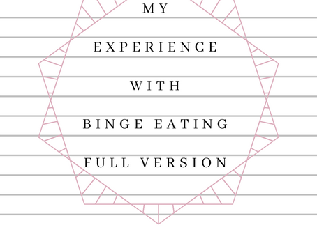 My Experience With Binge Eating  (Full Version)