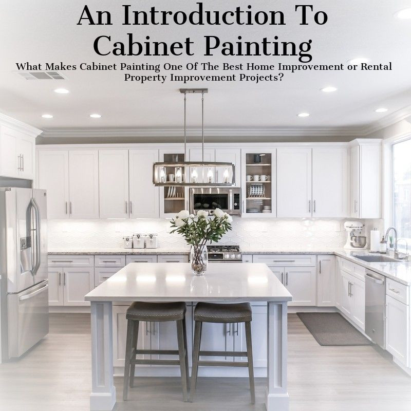 What Makes Cabinet Painting One Of The Best Home Improvement or Rental Property Improvement Projects?
