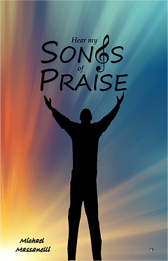 Hear my Songs of Praise.