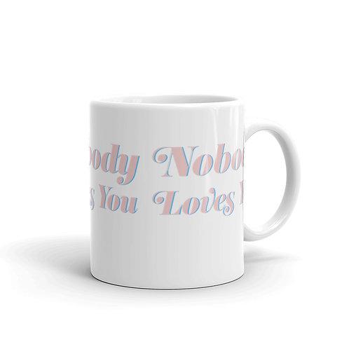 """Nobody Loves You"" Coffee Mug"