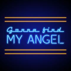 GONNA FIND MY ANGEL