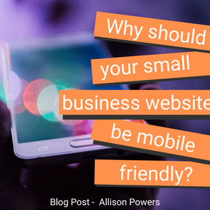 Why Should Your Small Business Website Be Mobile Friendly?