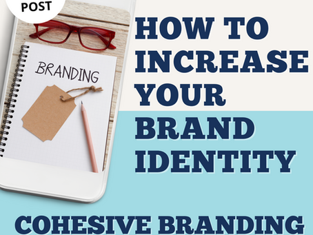 How to Increase Your Brand Identity - Cohesive Branding is Key!