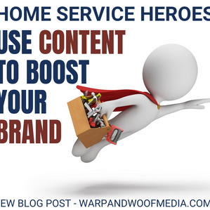Home Service Heroes - Use Content to Boost Your Brand!