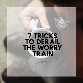 7 Tricks To Derail Worry