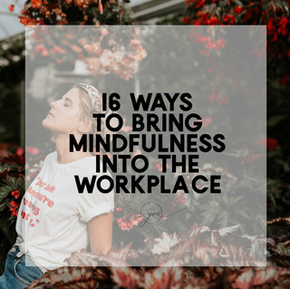 16 Ways: Mindfulness In The Workplace