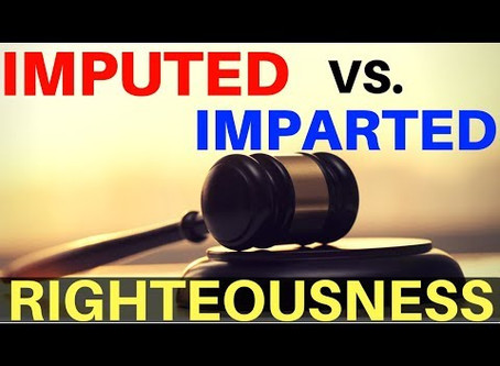 Imputed Righteousness vs.  Imparted Righteousness