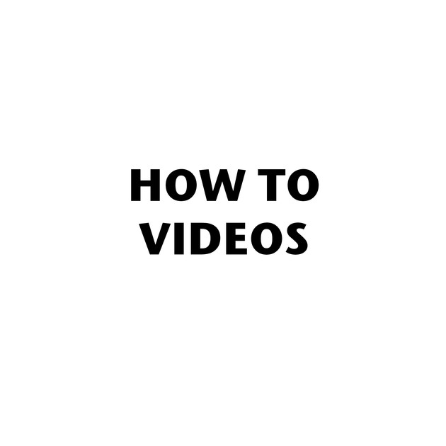 HOW TO .... VIDEOS