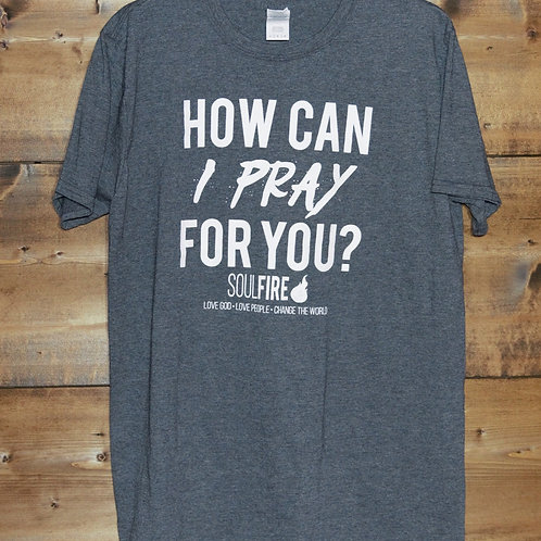 "Heathered Dark Gray ""How Can I Pray For You"" t-shirt"