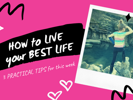 HOW TO LIVE YOUR BEST LIFE this WEEK