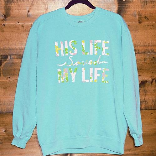"Comfort Colors Teal ""His Life Saved Mine"" Flower Inlay - sweatshirt"