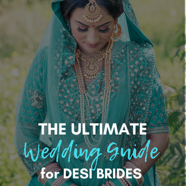 The Ultimate Wedding Guide for Desi Brides