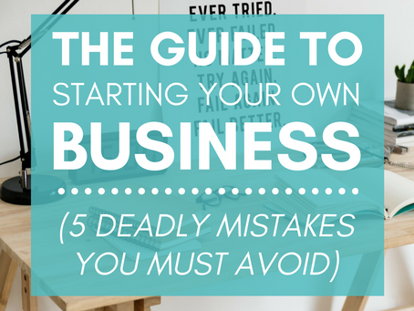 The Guide to Starting Your Own Business (5 Deadly Mistakes you MUST Avoid!)