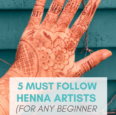5 MUST FOLLOW Henna Artists (for any Beginner Who Wants to Learn Henna)